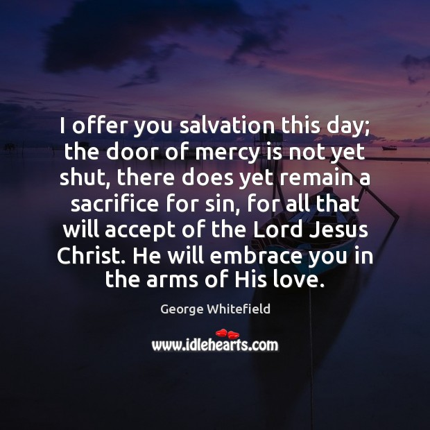 I offer you salvation this day; the door of mercy is not Image