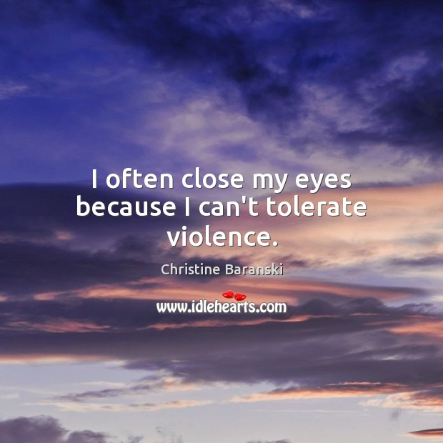 I often close my eyes because I can't tolerate violence. Image