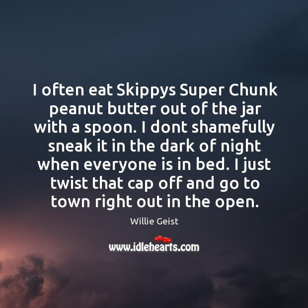 I often eat Skippys Super Chunk peanut butter out of the jar Image