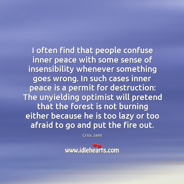 I often find that people confuse inner peace with some sense of Image