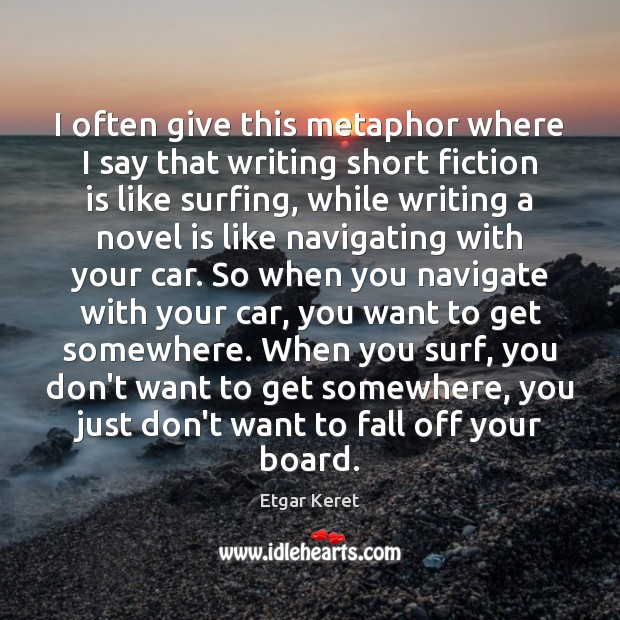 I often give this metaphor where I say that writing short fiction Etgar Keret Picture Quote