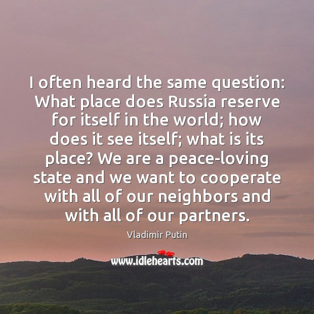 I often heard the same question: What place does Russia reserve for Cooperate Quotes Image