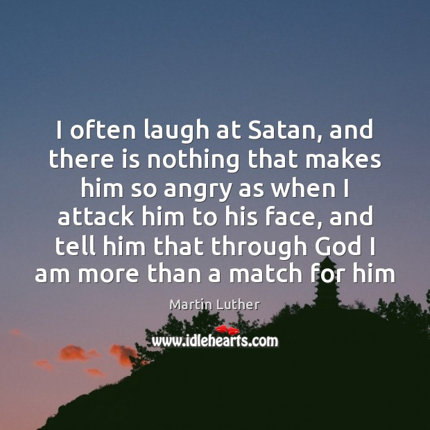 I often laugh at Satan, and there is nothing that makes him Image