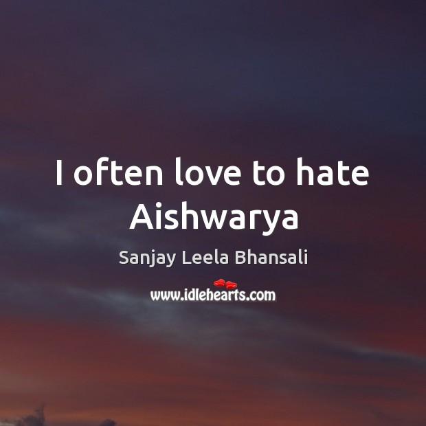 I often love to hate Aishwarya Image