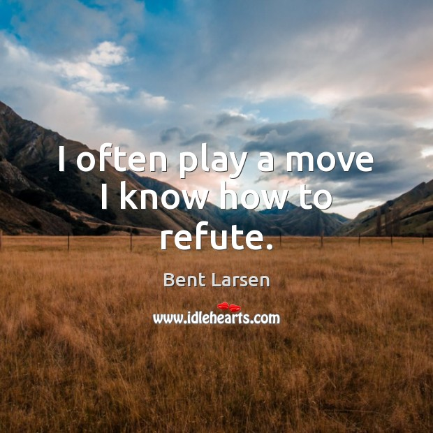 I often play a move I know how to refute. Image