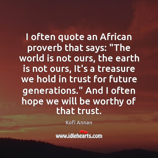 """I often quote an African proverb that says: """"The world is not Kofi Annan Picture Quote"""