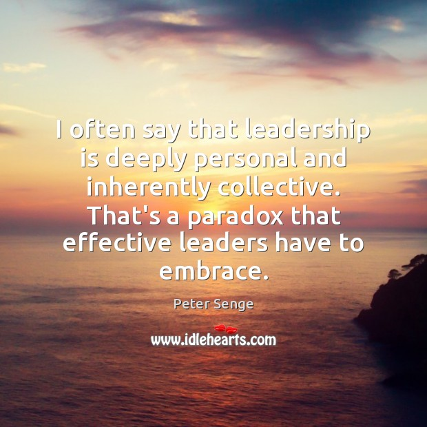 I often say that leadership is deeply personal and inherently collective. That's Peter Senge Picture Quote