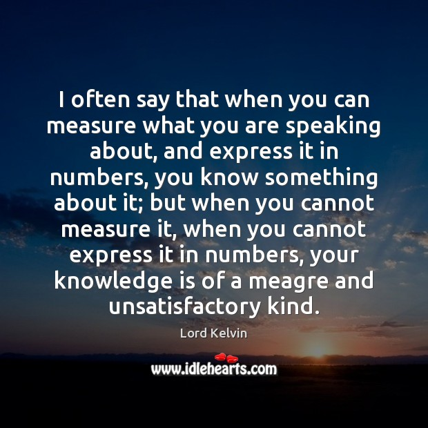 I often say that when you can measure what you are speaking Image