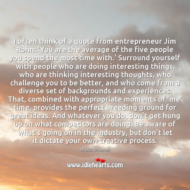Image, I often think of a quote from entrepreneur Jim Rohn: 'You are