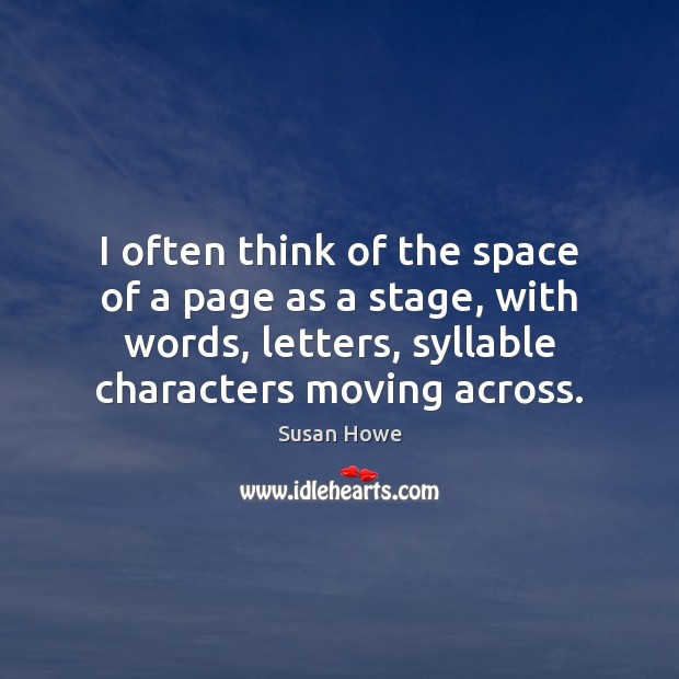 I often think of the space of a page as a stage, Susan Howe Picture Quote