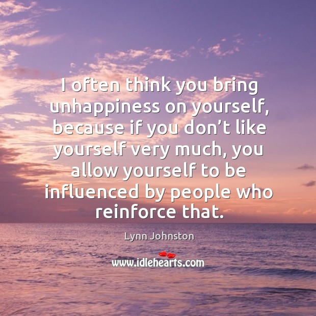 Image, I often think you bring unhappiness on yourself