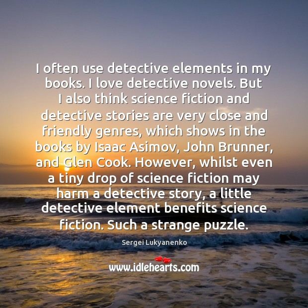 Image, I often use detective elements in my books. I love detective novels.