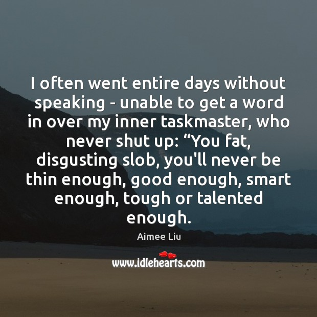 Image, I often went entire days without speaking – unable to get a