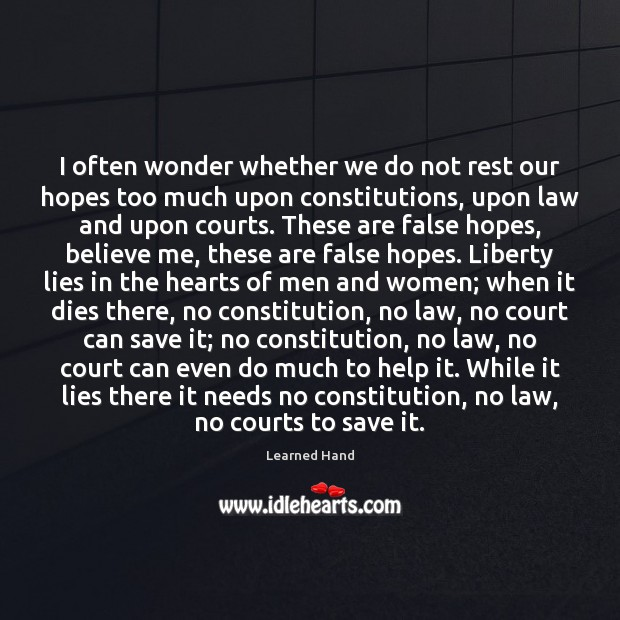 I often wonder whether we do not rest our hopes too much Learned Hand Picture Quote