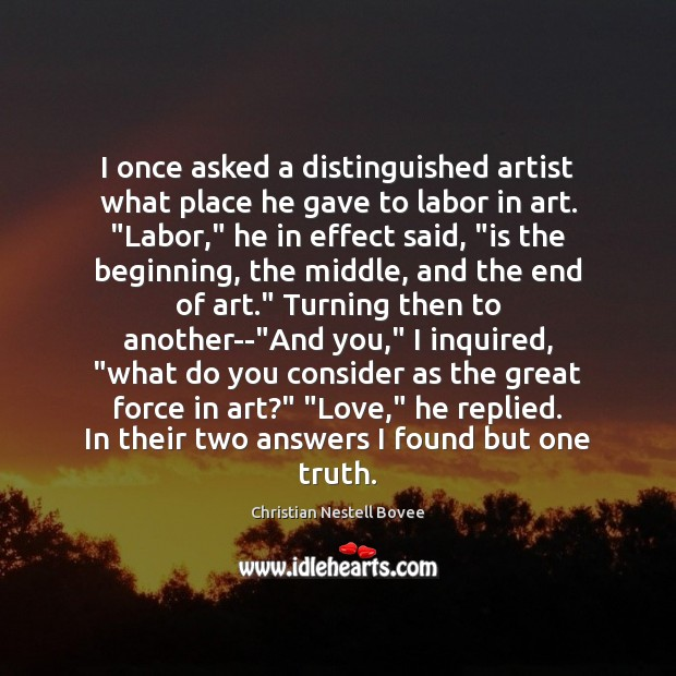 I once asked a distinguished artist what place he gave to labor Christian Nestell Bovee Picture Quote