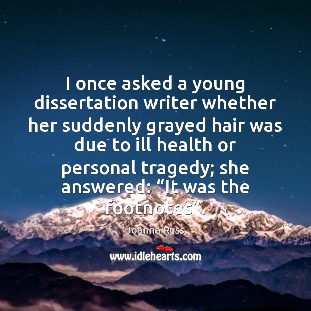 I once asked a young dissertation writer whether her suddenly grayed hair Health Quotes Image