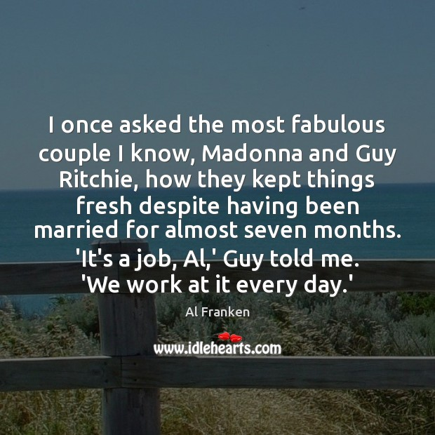 Image, I once asked the most fabulous couple I know, Madonna and Guy