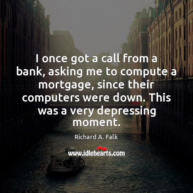 Image, I once got a call from a bank, asking me to compute