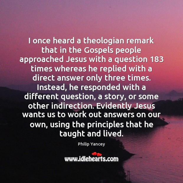 I once heard a theologian remark that in the Gospels people approached Philip Yancey Picture Quote