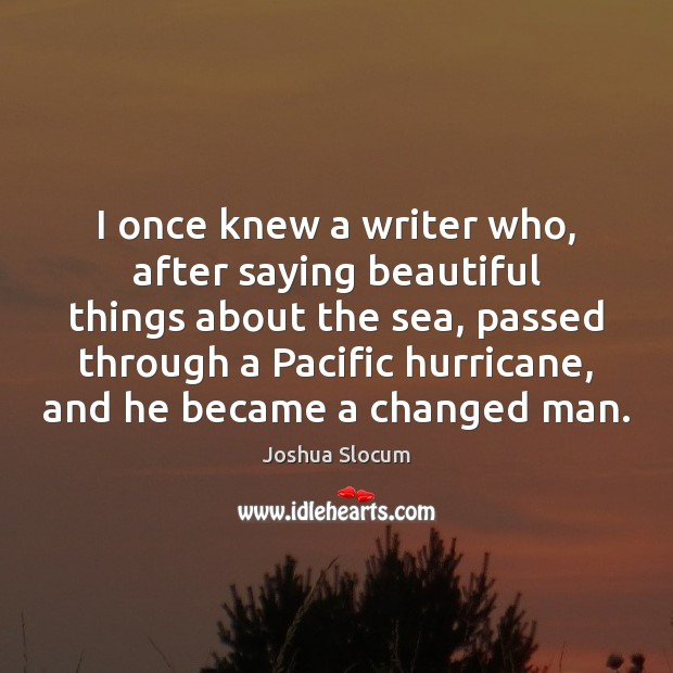 I once knew a writer who, after saying beautiful things about the Joshua Slocum Picture Quote