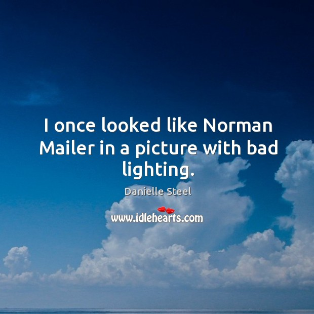 I once looked like Norman Mailer in a picture with bad lighting. Image