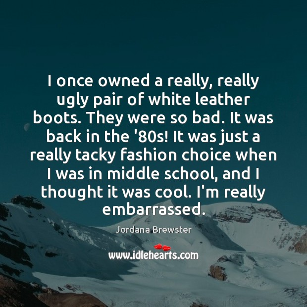 I once owned a really, really ugly pair of white leather boots. Image