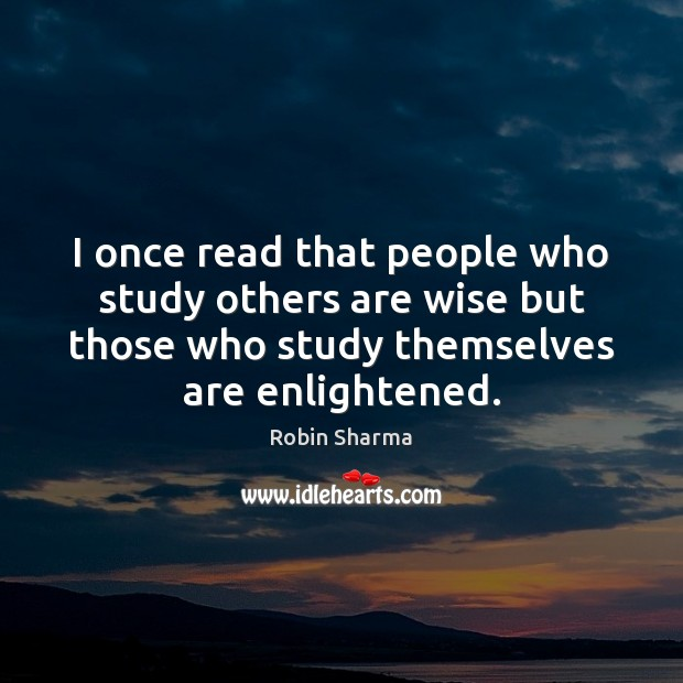 I once read that people who study others are wise but those Robin Sharma Picture Quote