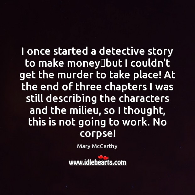I once started a detective story to make money—but I couldn't Mary McCarthy Picture Quote