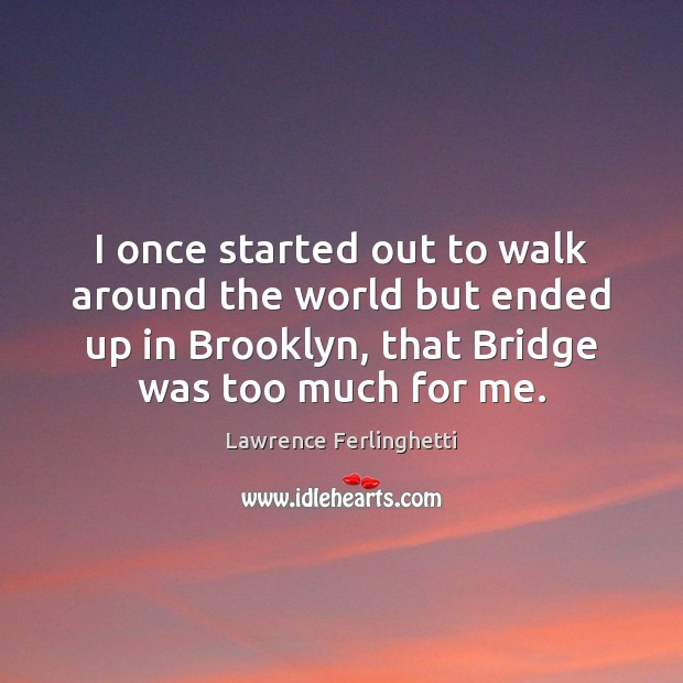 I once started out to walk around the world but ended up Lawrence Ferlinghetti Picture Quote