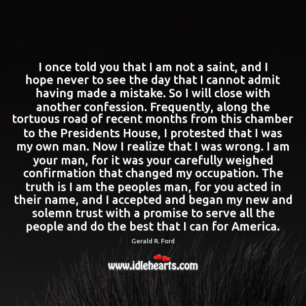 I once told you that I am not a saint, and I Gerald R. Ford Picture Quote