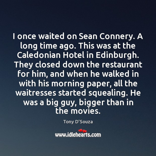 I once waited on Sean Connery. A long time ago. This was Image
