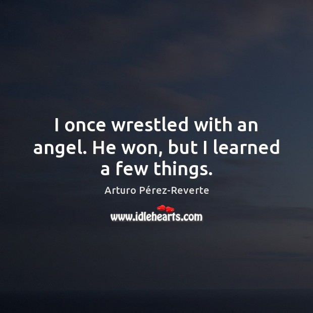 Image, I once wrestled with an angel. He won, but I learned a few things.