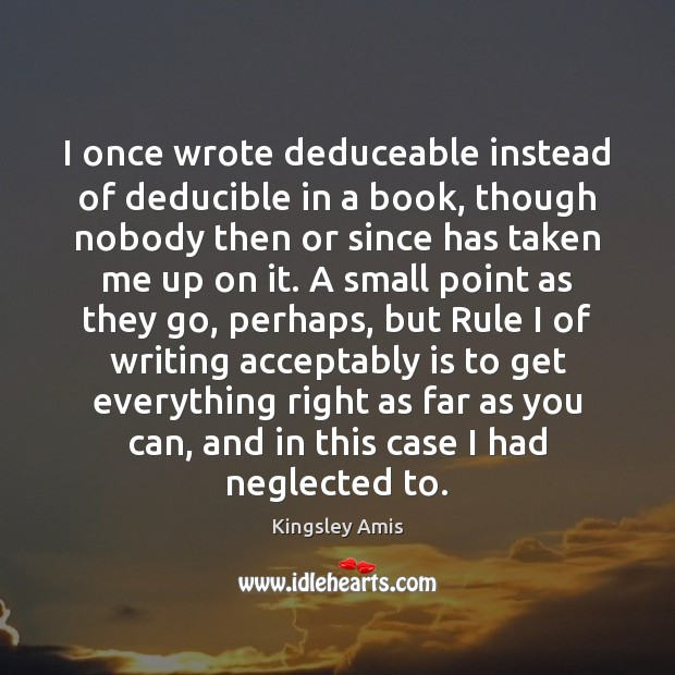 I once wrote deduceable instead of deducible in a book, though nobody Image
