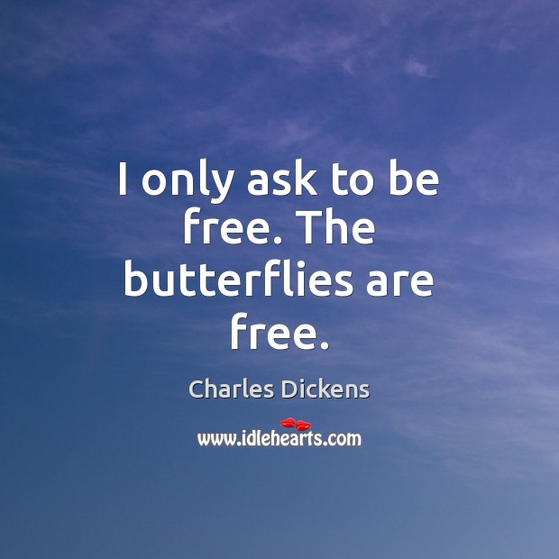 I only ask to be free. The butterflies are free. Image
