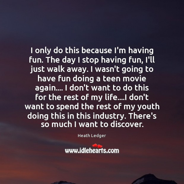 I only do this because I'm having fun. The day I stop Teen Quotes Image