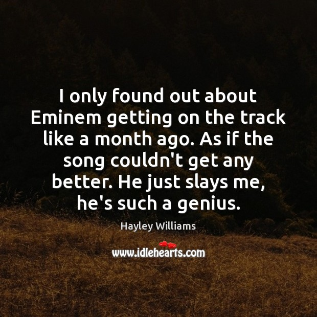 I only found out about Eminem getting on the track like a Hayley Williams Picture Quote
