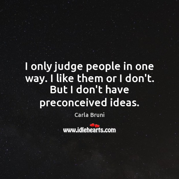 Image, I only judge people in one way. I like them or I