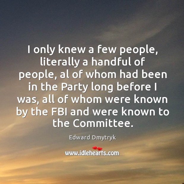 Image, I only knew a few people, literally a handful of people, al of whom had been in the party