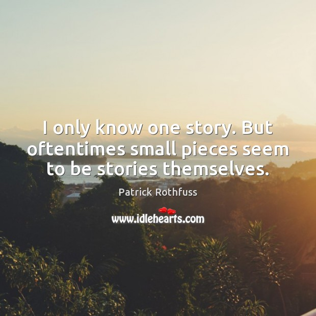 Image, I only know one story. But oftentimes small pieces seem to be stories themselves.