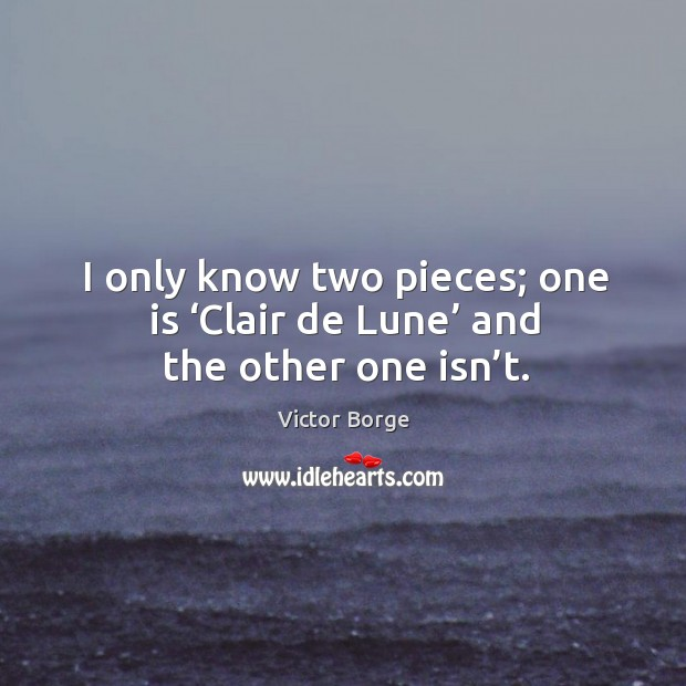 I only know two pieces; one is 'clair de lune' and the other one isn't. Image