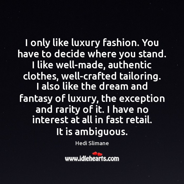 I only like luxury fashion. You have to decide where you stand. Image