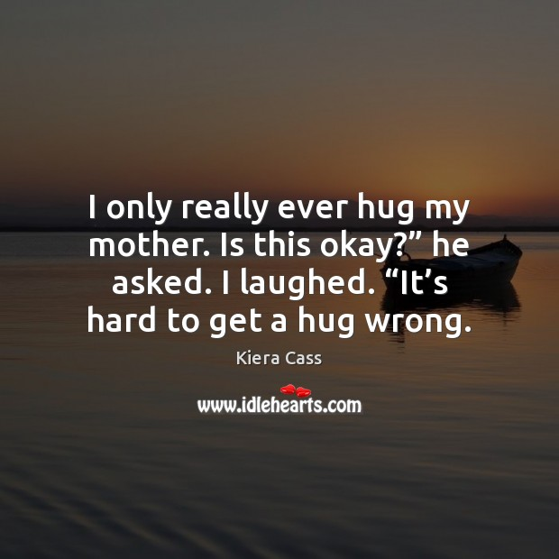 """I only really ever hug my mother. Is this okay?"""" he asked. Image"""