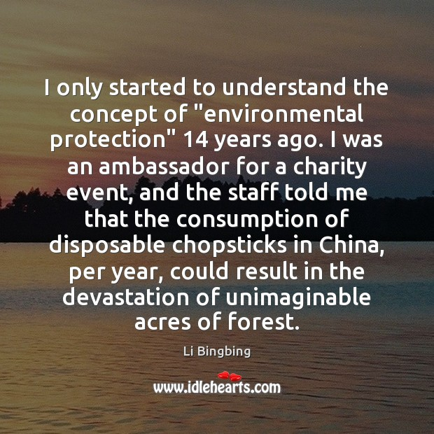 "Image, I only started to understand the concept of ""environmental protection"" 14 years ago."