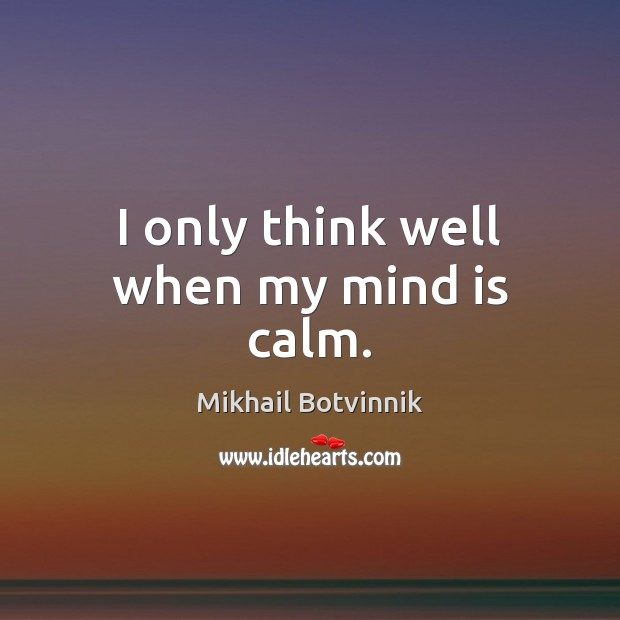 I only think well when my mind is calm. Image
