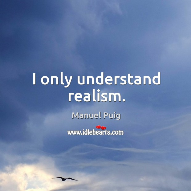 I only understand realism. Image
