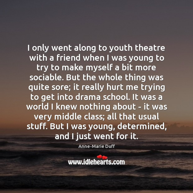 I only went along to youth theatre with a friend when I Image