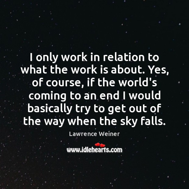 I only work in relation to what the work is about. Yes, Work Quotes Image