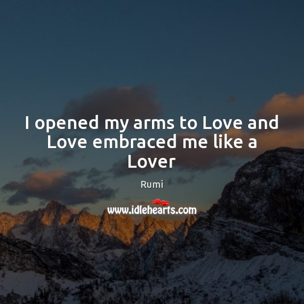 Image, I opened my arms to Love and Love embraced me like a Lover
