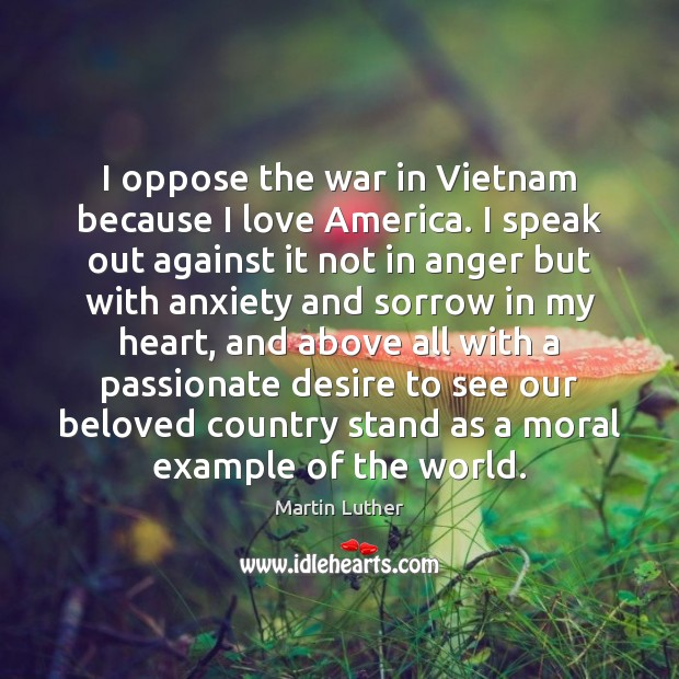 Image, I oppose the war in Vietnam because I love America. I speak