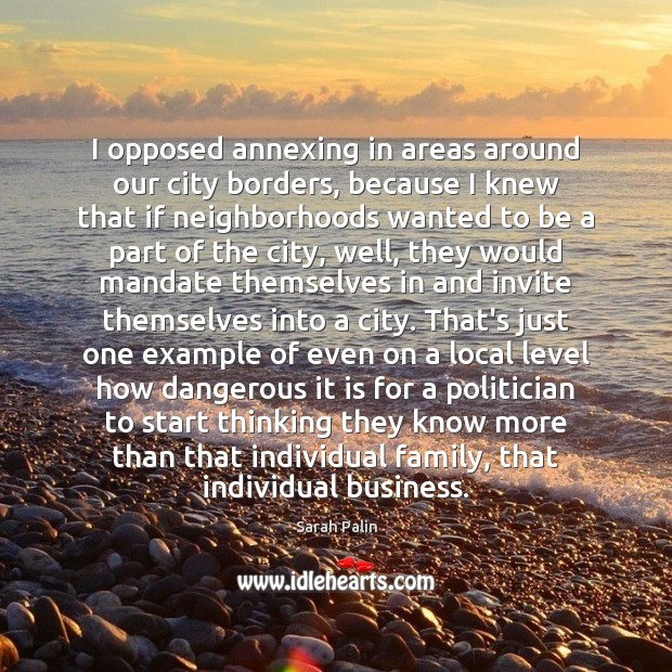 I opposed annexing in areas around our city borders, because I knew Image
